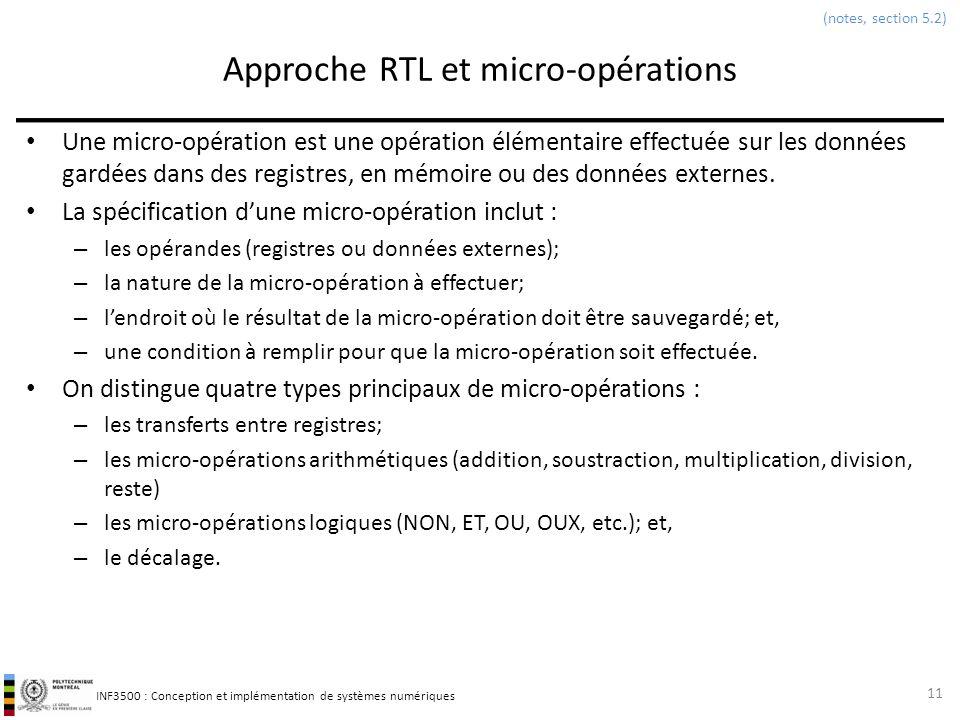 INF3500 : Conception et implémentation de systèmes numériques Approche RTL et micro-opérations Une micro-opération est une opération élémentaire effec