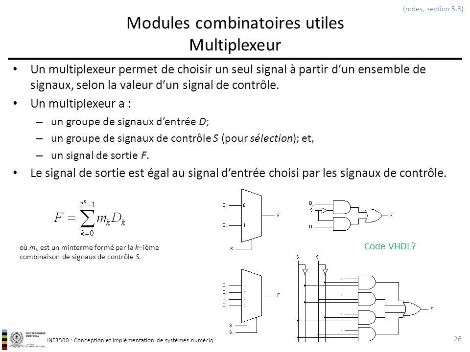 INF3500 : Conception et implémentation de systèmes numériques Modules combinatoires utiles Multiplexeur Un multiplexeur permet de choisir un seul sign