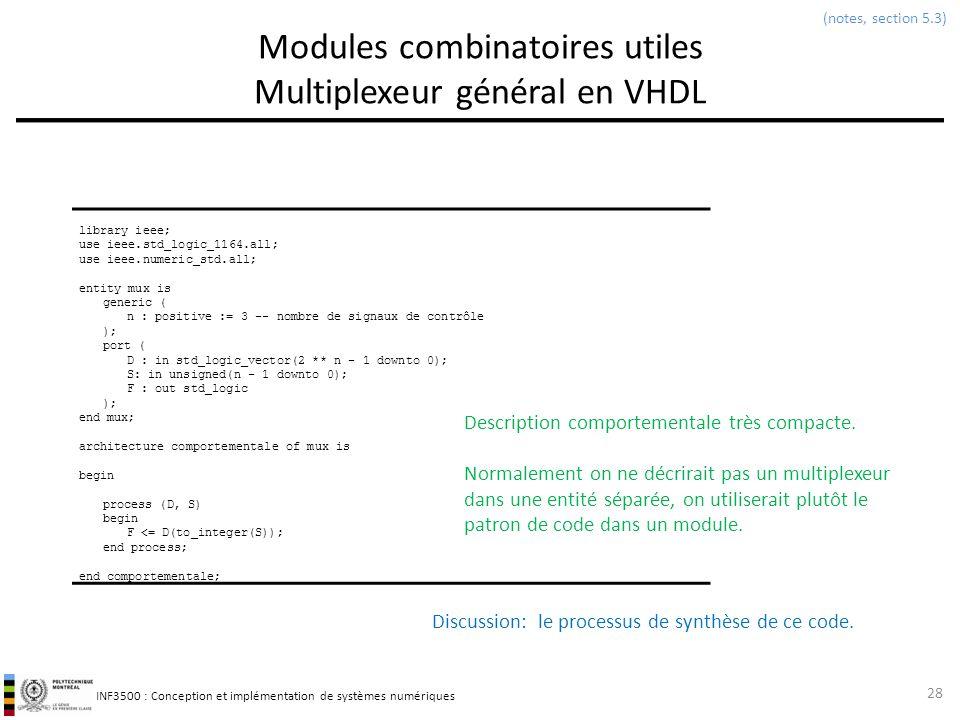 INF3500 : Conception et implémentation de systèmes numériques Modules combinatoires utiles Multiplexeur général en VHDL 28 (notes, section 5.3) librar