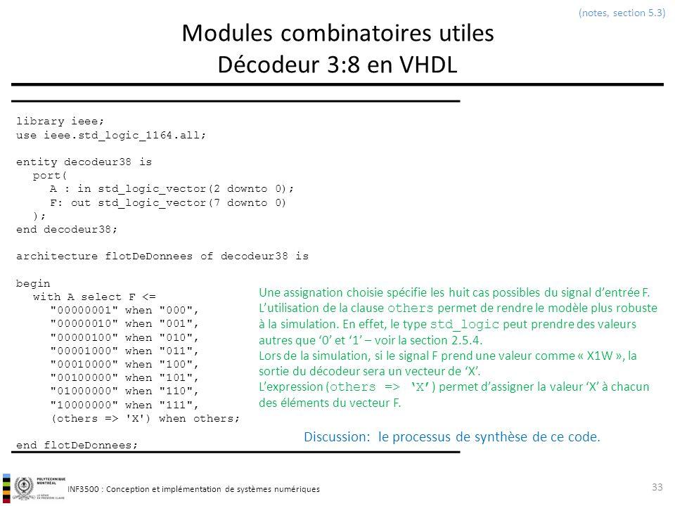 INF3500 : Conception et implémentation de systèmes numériques Modules combinatoires utiles Décodeur 3:8 en VHDL 33 (notes, section 5.3) Une assignatio