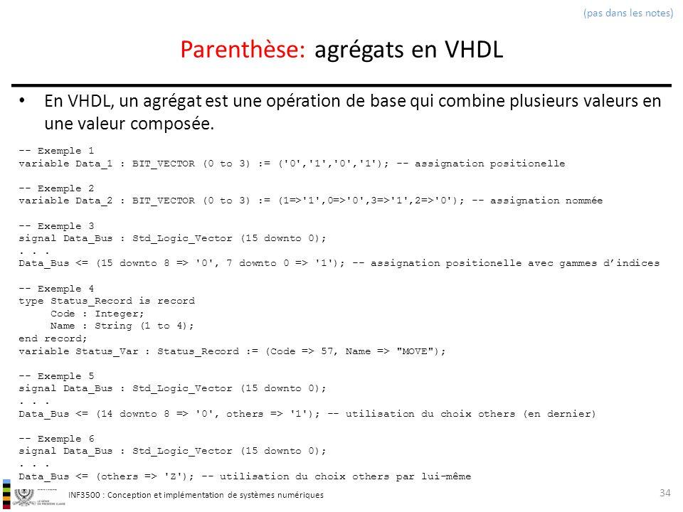 INF3500 : Conception et implémentation de systèmes numériques Parenthèse: agrégats en VHDL En VHDL, un agrégat est une opération de base qui combine p
