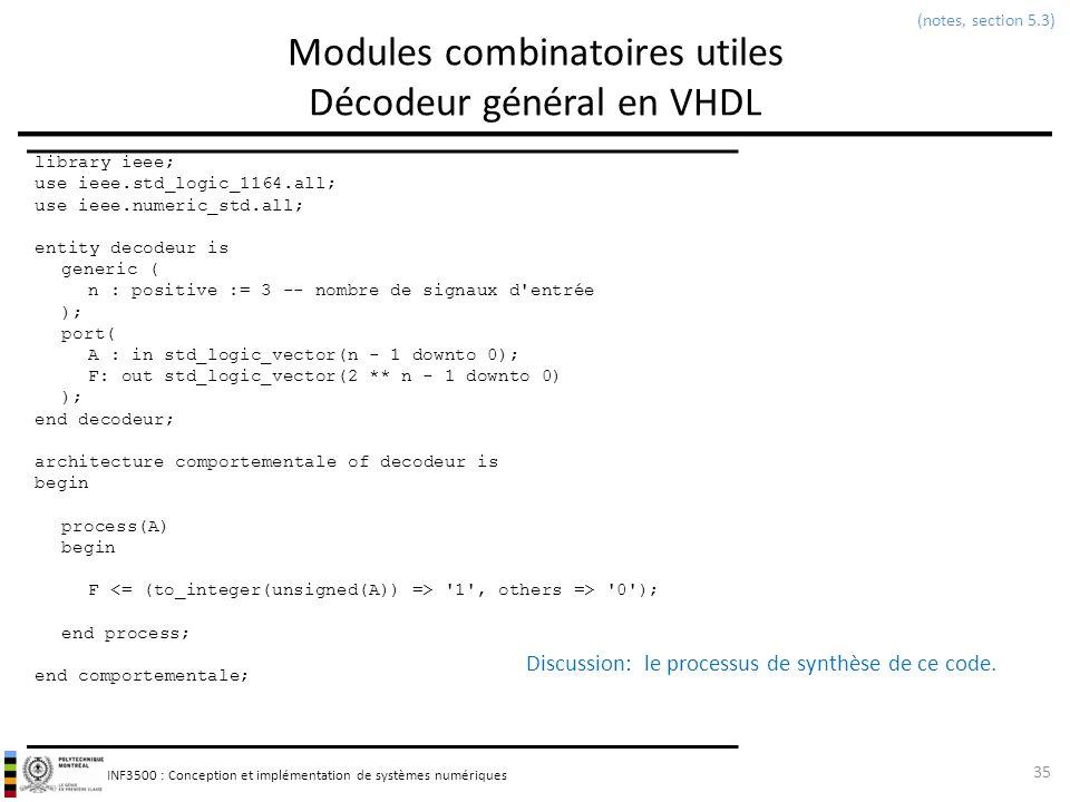 INF3500 : Conception et implémentation de systèmes numériques Modules combinatoires utiles Décodeur général en VHDL 35 (notes, section 5.3) library ie