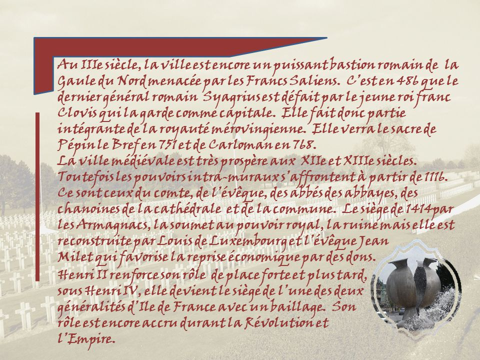 Soissons, ville royale, possède ce blason qui le rappelle : « Dazur à une fleur de lis dargent »