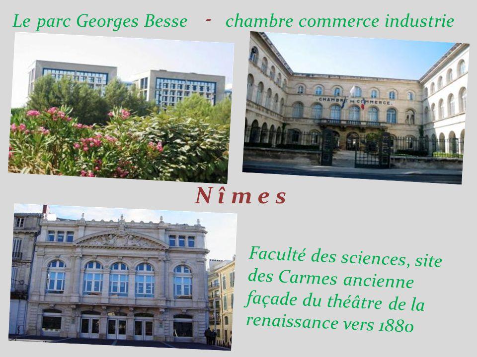 Le parc Georges Besse - chambre commerce industrie N î m e s Faculté des sciences, site des Carmes ancienne façade du théâtre de la renaissance vers 1880