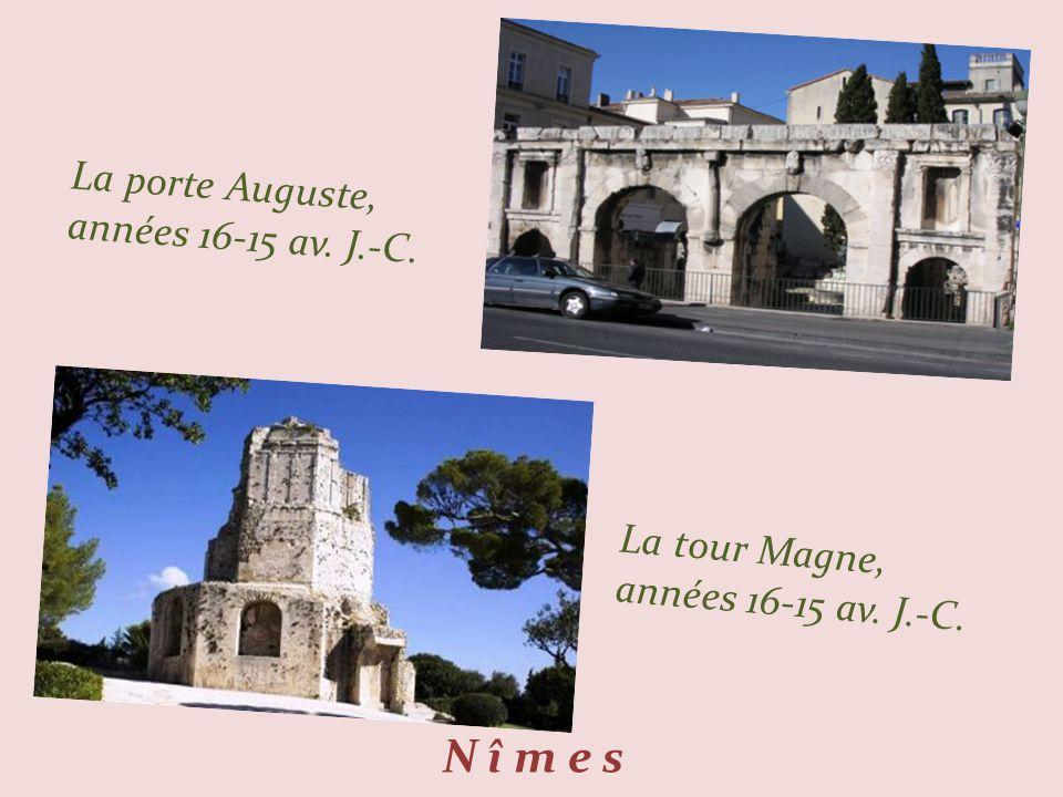 N î m e s La porte Auguste, années 16-15 av. J.-C. La tour Magne, années 16-15 av. J.-C.