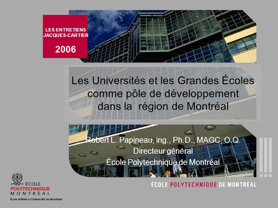 Les Universités et les Grandes Écoles comme pôle de développement dans la région de Montréal Robert L. Papineau, ing., Ph.D., MAGC, O.Q. Directeur gén
