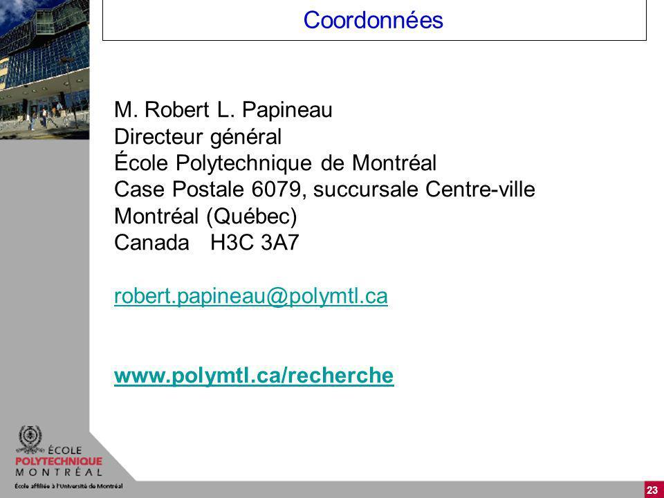 23 Coordonnées M. Robert L. Papineau Directeur général École Polytechnique de Montréal Case Postale 6079, succursale Centre-ville Montréal (Québec) Ca