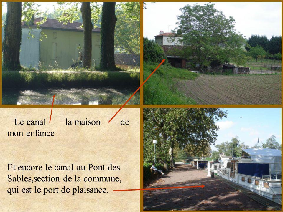 Ma maison Et lhistoire ne sarrête pas là, puisque cette maison qui ma vu naître,a été construite par la société du canal en remplacement de la petite