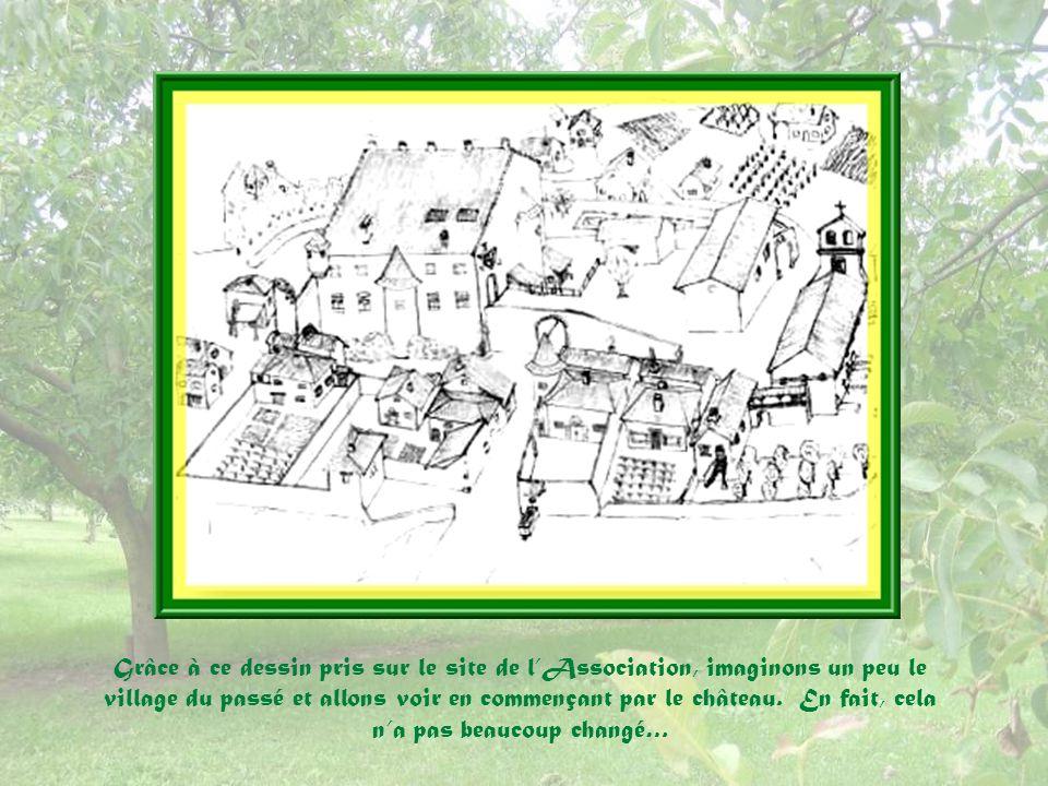 Grâce à ce dessin pris sur le site de lAssociation, imaginons un peu le village du passé et allons voir en commençant par le château.