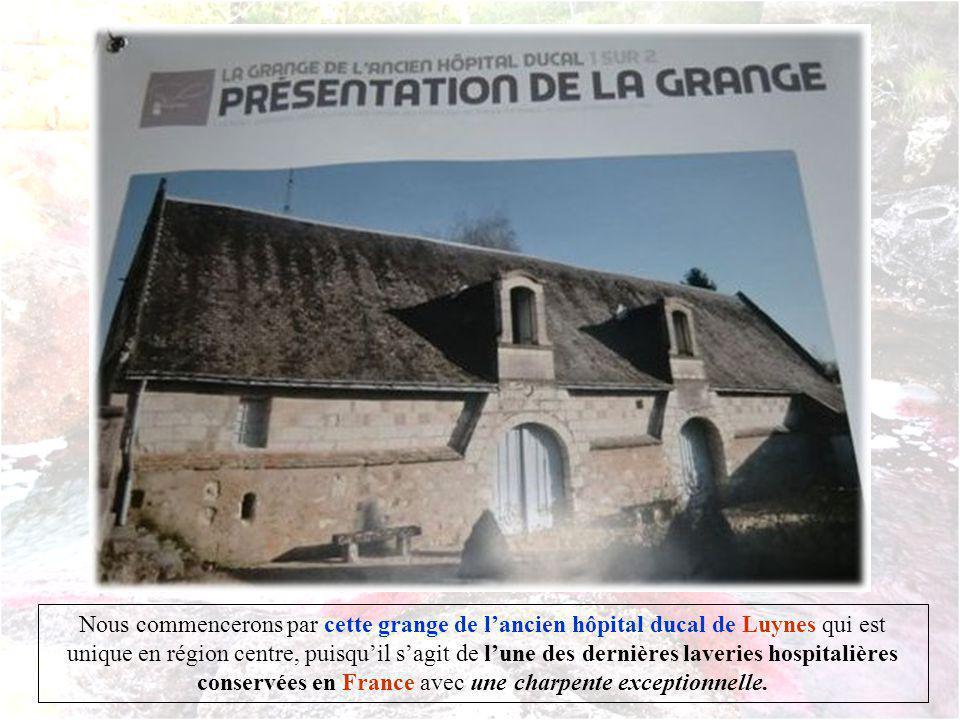 Nous commencerons par cette grange de lancien hôpital ducal de Luynes qui est unique en région centre, puisquil sagit de lune des dernières laveries hospitalières conservées en France avec une charpente exceptionnelle.