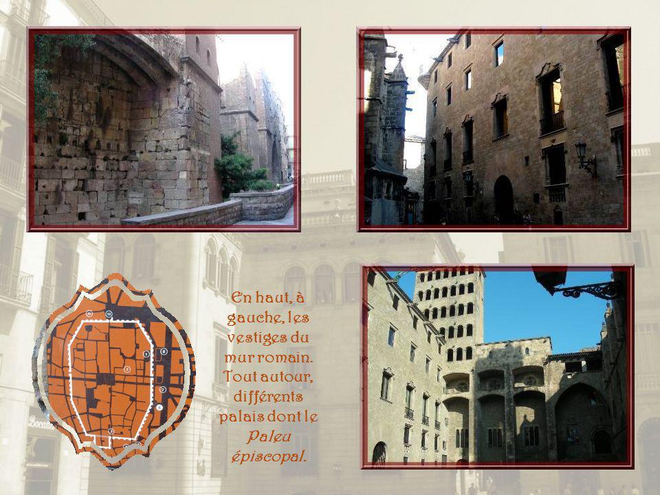 Cest au centre du Barri gotic que lon retrouve les plus anciennes constructions massées autour de la cathédrale et recélant encore les vestiges de la