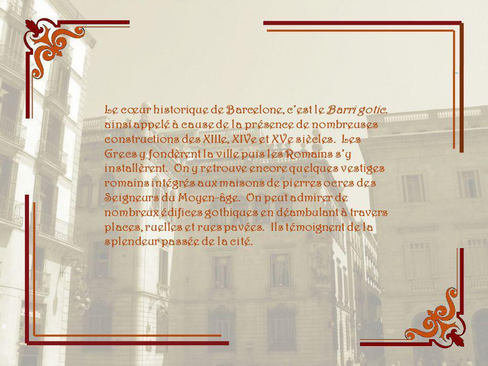 Le cœur historique de Barcelone, cest le Barri gotic.