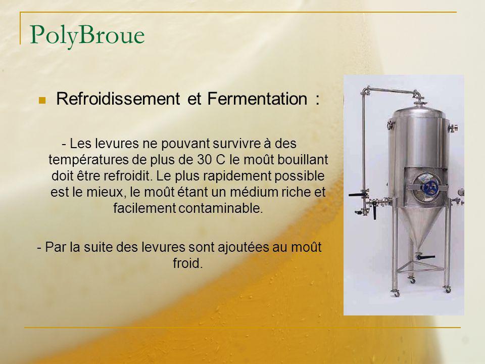 PolyBroue Refroidissement et Fermentation : - Les levures ne pouvant survivre à des températures de plus de 30 C le moût bouillant doit être refroidit