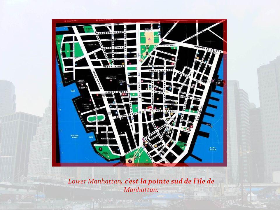 Lower Manhattan, le Downtown de toutes les villes américaines, est le centre des affaires, de ladministration et du port de la ville de New-York.
