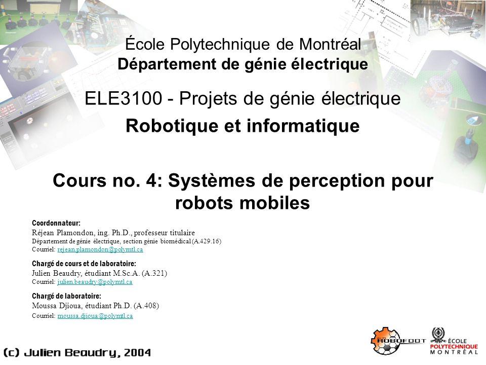 École Polytechnique de Montréal Département de génie électrique ELE3100 - Projets de génie électrique Robotique et informatique Cours no.