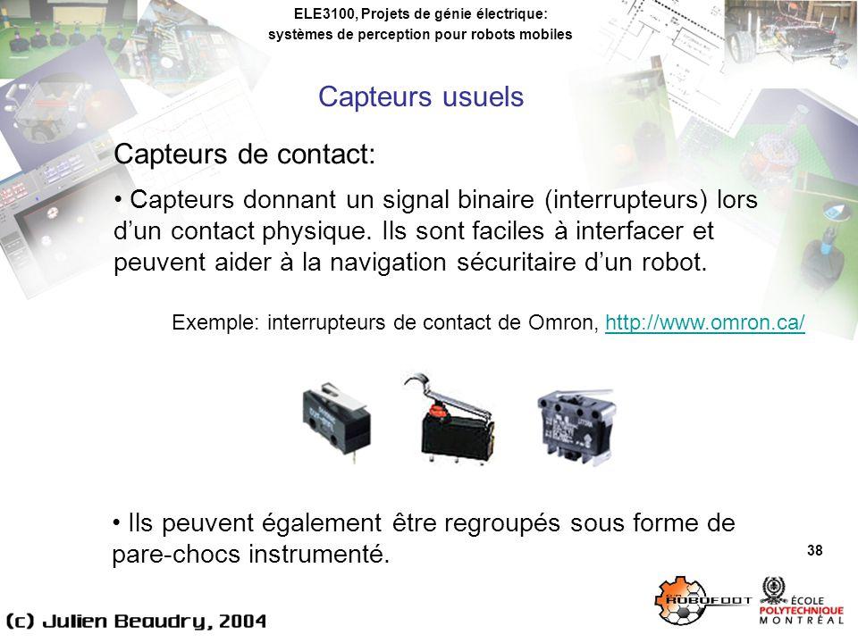 ELE3100, Projets de génie électrique: systèmes de perception pour robots mobiles 38 Capteurs de contact: Capteurs donnant un signal binaire (interrupteurs) lors dun contact physique.
