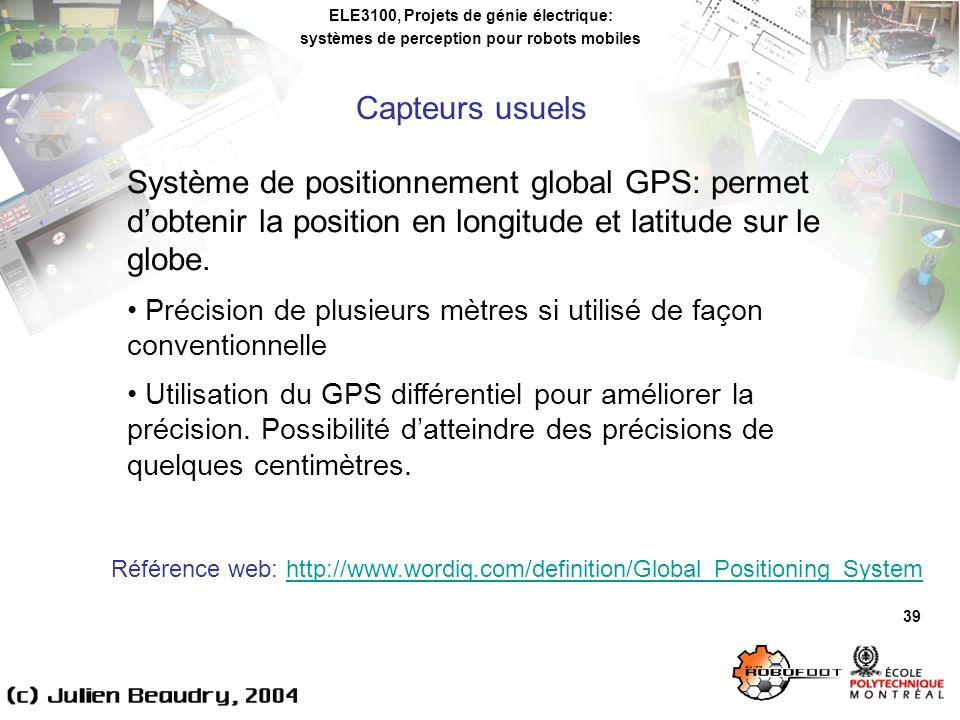 ELE3100, Projets de génie électrique: systèmes de perception pour robots mobiles 39 Système de positionnement global GPS: permet dobtenir la position en longitude et latitude sur le globe.