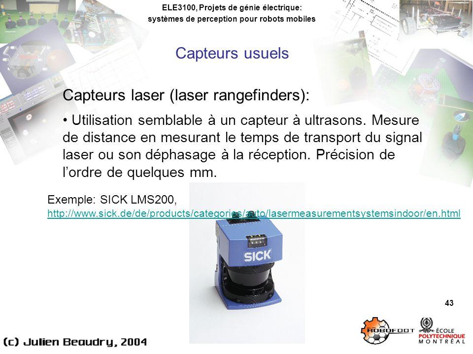 ELE3100, Projets de génie électrique: systèmes de perception pour robots mobiles 43 Capteurs laser (laser rangefinders): Utilisation semblable à un capteur à ultrasons.