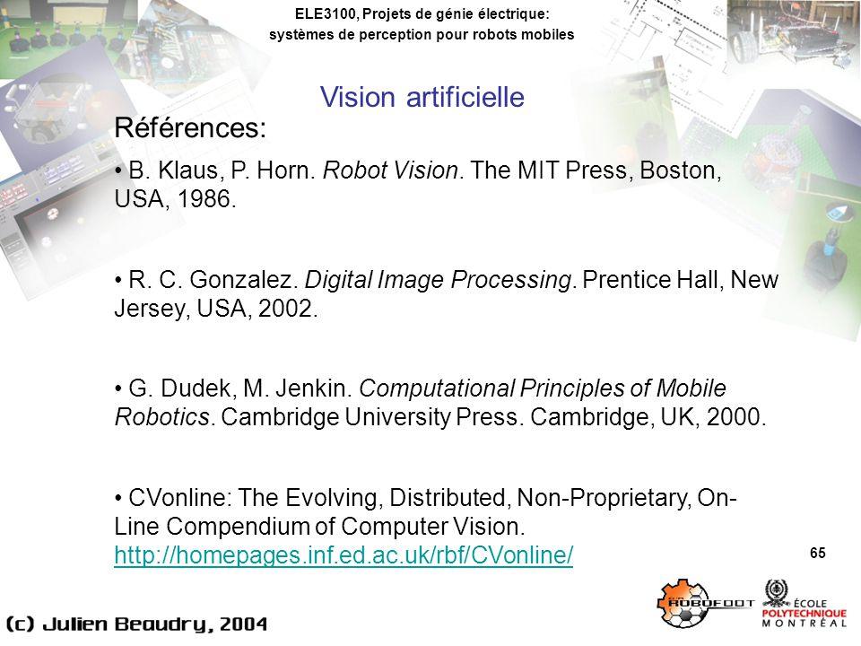 ELE3100, Projets de génie électrique: systèmes de perception pour robots mobiles Vision artificielle 65 Références: B.