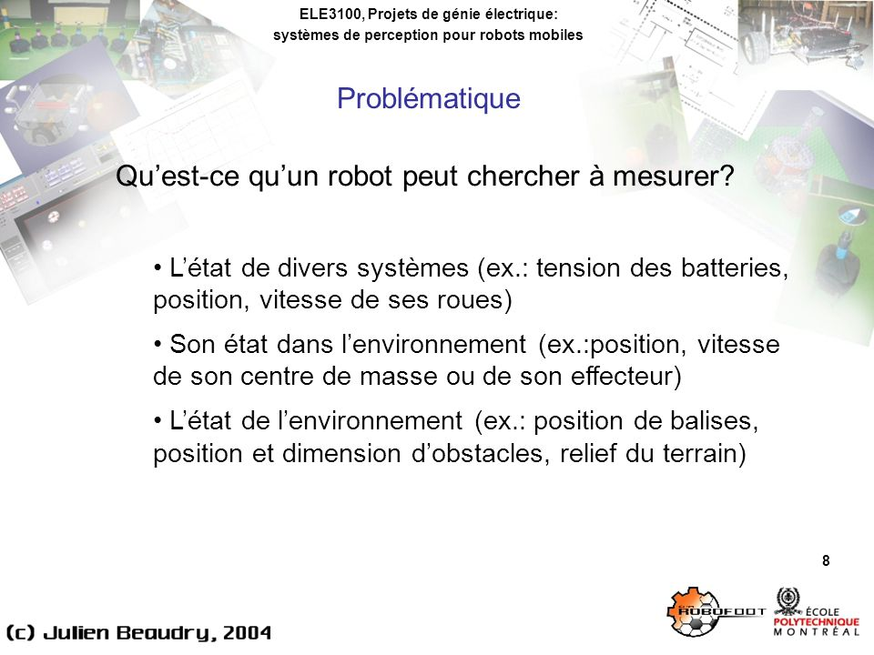 ELE3100, Projets de génie électrique: systèmes de perception pour robots mobiles 29 Utilisation des accéléromètres: Attention à la largeur de bande du capteur (mesure de vibrations?) Attention à lemplacement p.r.