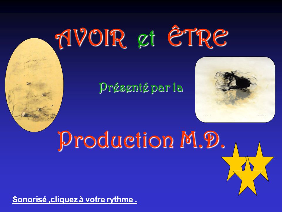 AVOIR et ÊTRE Présenté par la Production M.D. Sonorisé,cliquez à votre rythme.