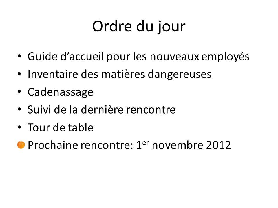 Ordre du jour Guide daccueil pour les nouveaux employés Inventaire des matières dangereuses Cadenassage Suivi de la dernière rencontre Tour de table Prochaine rencontre: 1 er novembre 2012