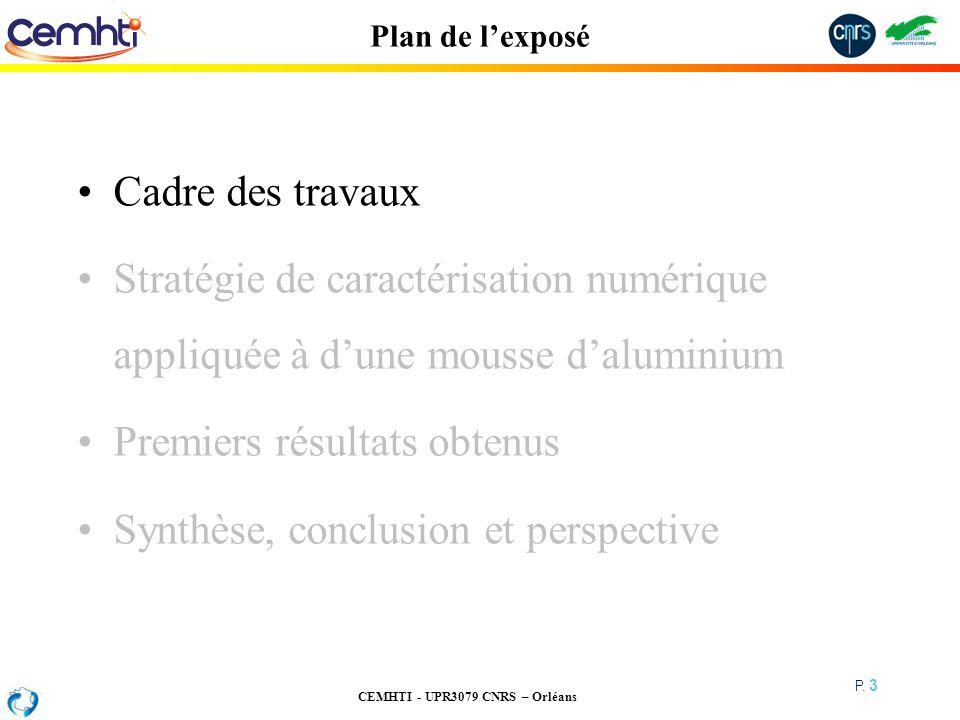 CEMHTI - UPR3079 CNRS – Orléans P. 3 Plan de lexposé Cadre des travaux Stratégie de caractérisation numérique appliquée à dune mousse daluminium Premi