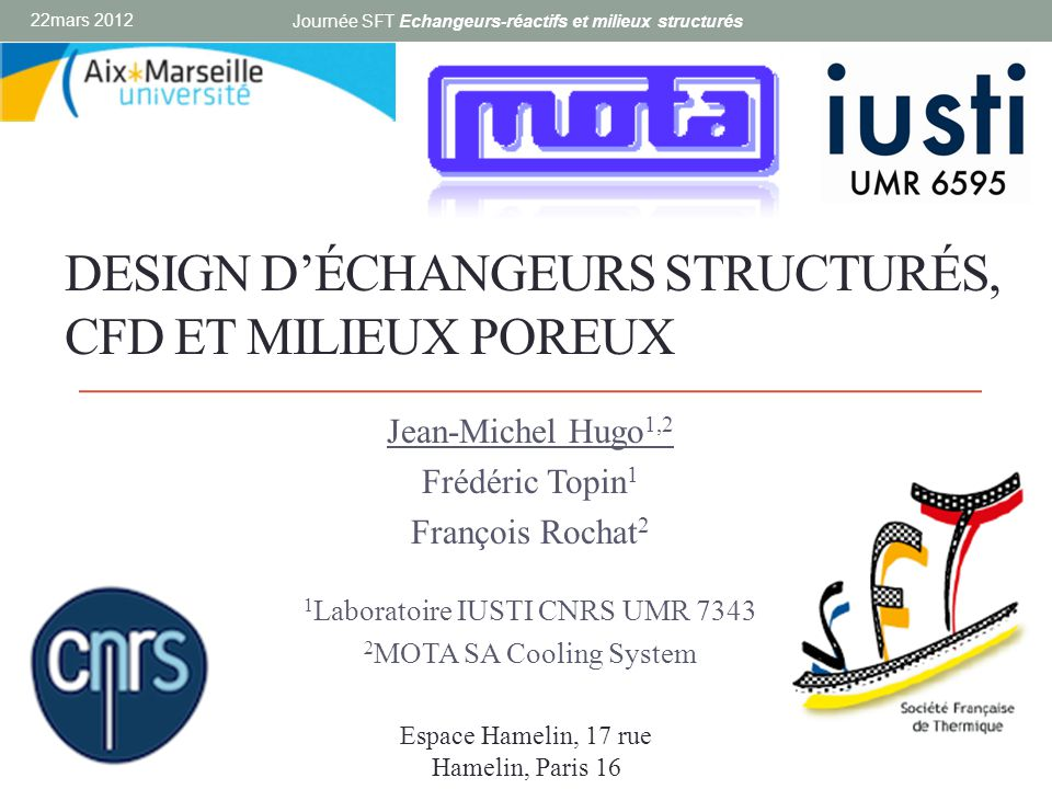 Jean-Michel Hugo – Laboratoire IUSTI – MOTA Cooling System Facteur de mérite des surfaces déchange 15 mars 2012 Journée SFT Echangeurs-réactifs et milieux structurés 12/16