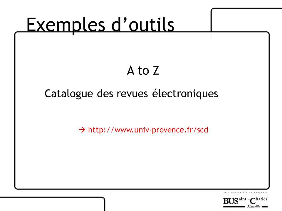 Exemples doutils A to Z Catalogue des revues électroniques http://www.univ-provence.fr/scd