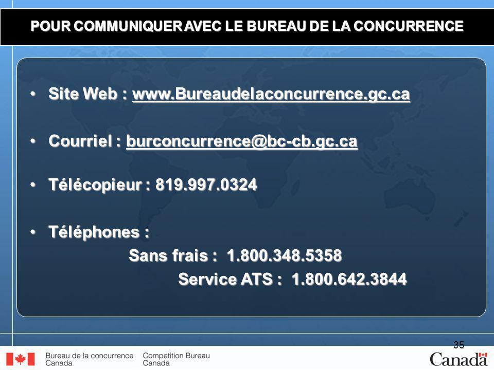 35 POUR COMMUNIQUER AVEC LE BUREAU DE LA CONCURRENCE Site Web : www.Bureaudelaconcurrence.gc.caSite Web : www.Bureaudelaconcurrence.gc.cawww.Bureaudelaconcurrence.gc.ca Courriel : burconcurrence@bc-cb.gc.caCourriel : burconcurrence@bc-cb.gc.ca burconcurrence@bc-cb.gc.ca Télécopieur : 819.997.0324Télécopieur : 819.997.0324 Téléphones :Téléphones : Sans frais : 1.800.348.5358 Service ATS : 1.800.642.3844