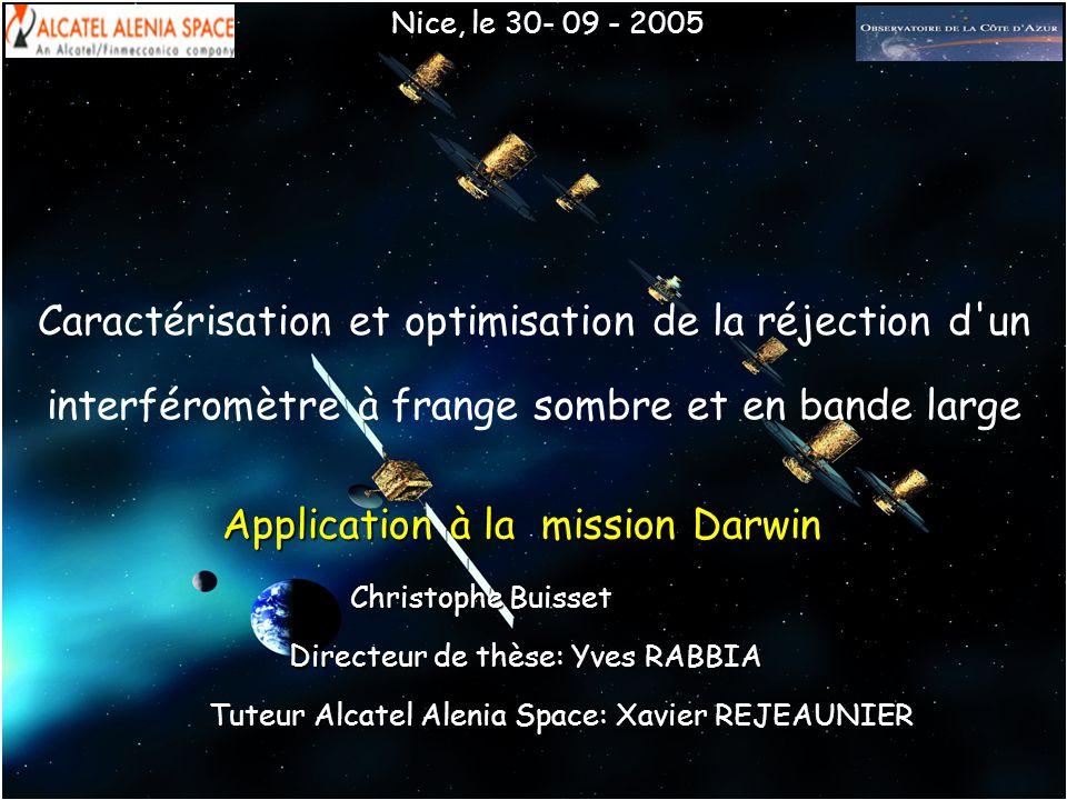 La mission DARWIN La mission DARWIN Le banc de test MAII Le banc de test MAII Travail de thèse Travail de thèse Caractérisation et optimisation de la réjection d un interféromètre à frange sombre