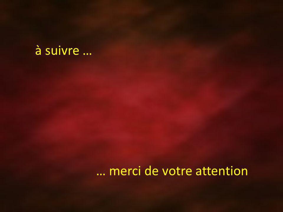 … merci de votre attention à suivre …