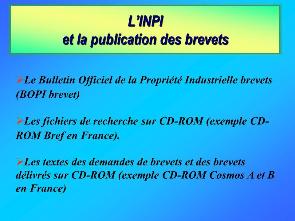 LINPI et la publication des brevets Le Bulletin Officiel de la Propriété Industrielle brevets (BOPI brevet) Les fichiers de recherche sur CD-ROM (exemple CD- ROM Bref en France).