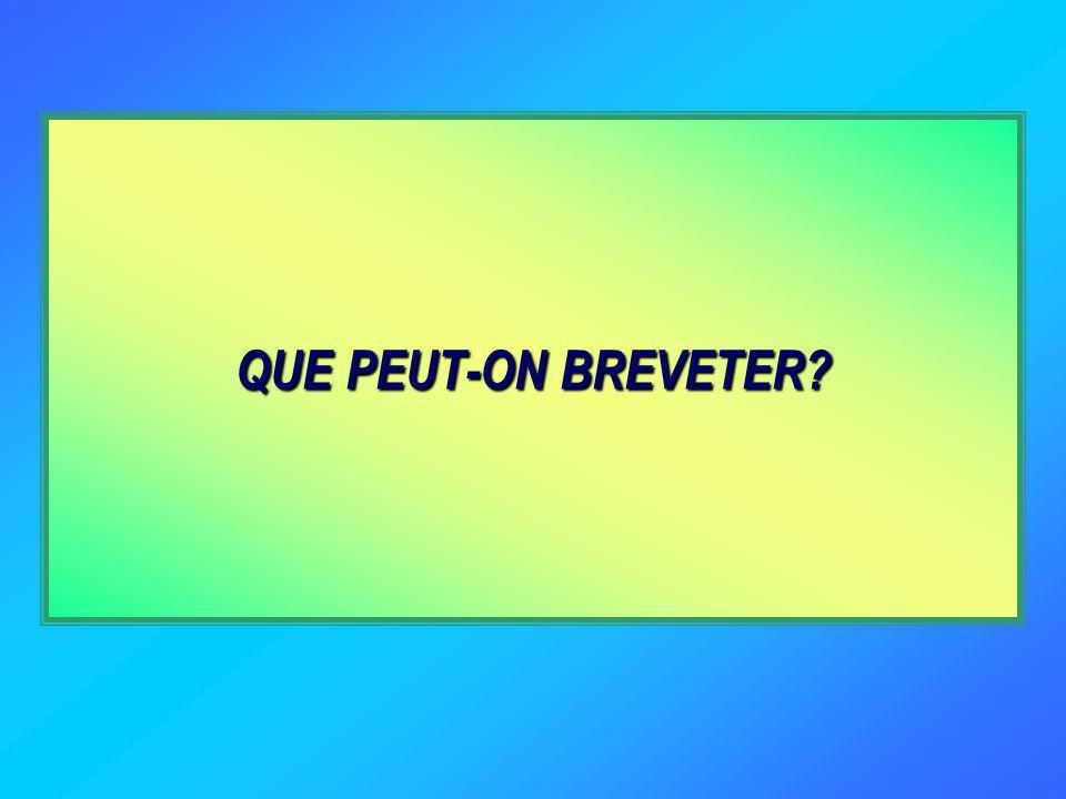 QUE PEUT-ON BREVETER? QUI PEUT BREVETER? COMMENT PEUT-ON BREVETER?