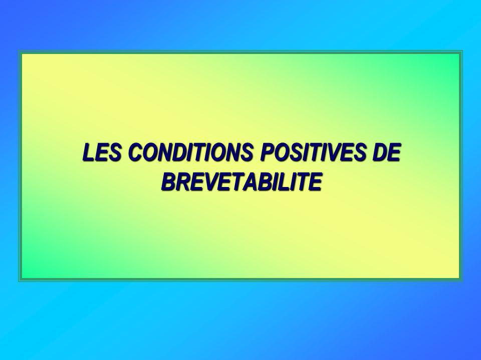 LES CONDITIONS POSITIVES DE BREVETABILITE