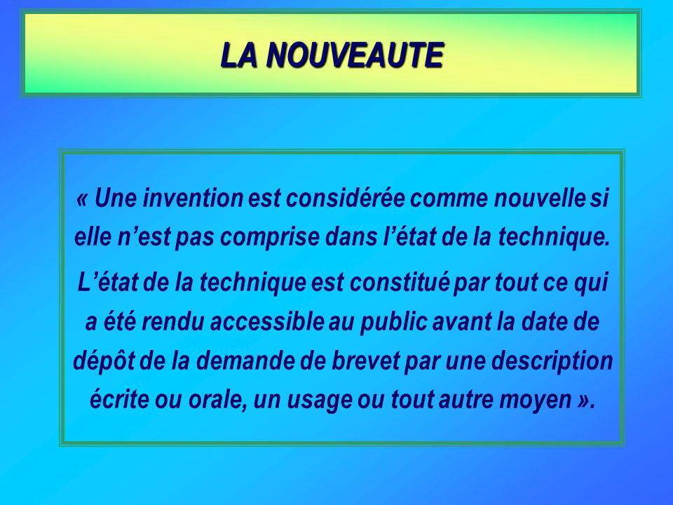 « Une invention est considérée comme nouvelle si elle nest pas comprise dans létat de la technique.