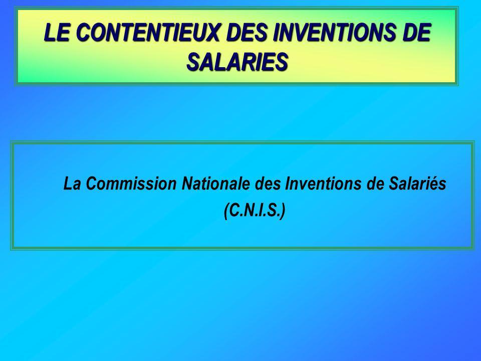 LE CONTENTIEUX DES INVENTIONS DE SALARIES La Commission Nationale des Inventions de Salariés (C.N.I.S.)