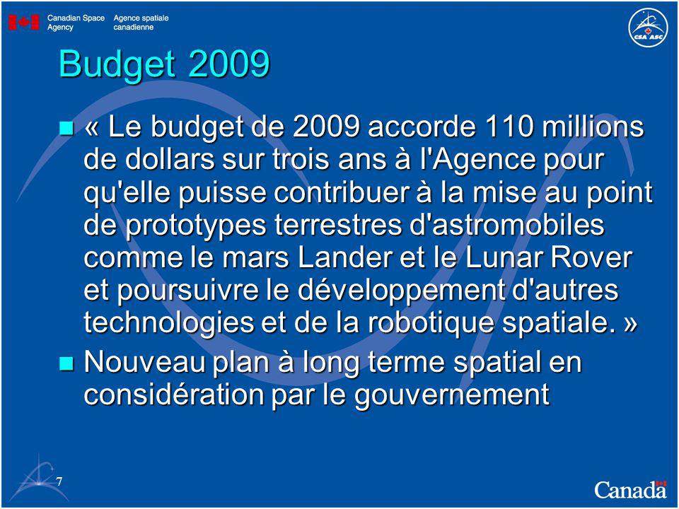 7 Budget 2009 « Le budget de 2009 accorde 110 millions de dollars sur trois ans à l Agence pour qu elle puisse contribuer à la mise au point de prototypes terrestres d astromobiles comme le mars Lander et le Lunar Rover et poursuivre le développement d autres technologies et de la robotique spatiale.