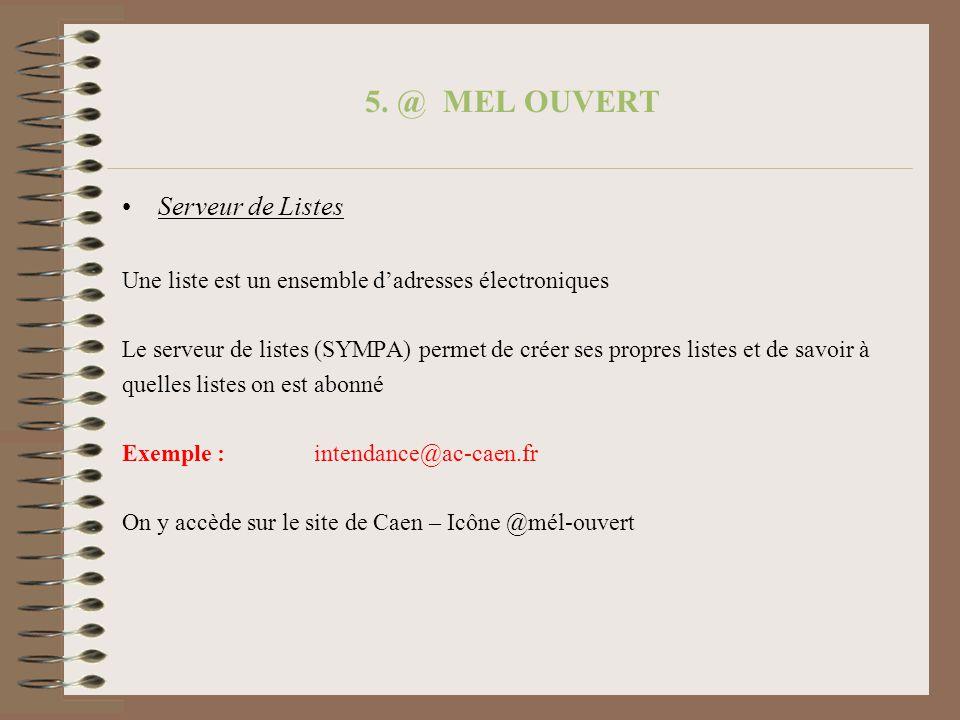 5. @ MEL OUVERT Serveur de Listes Une liste est un ensemble dadresses électroniques Le serveur de listes (SYMPA) permet de créer ses propres listes et