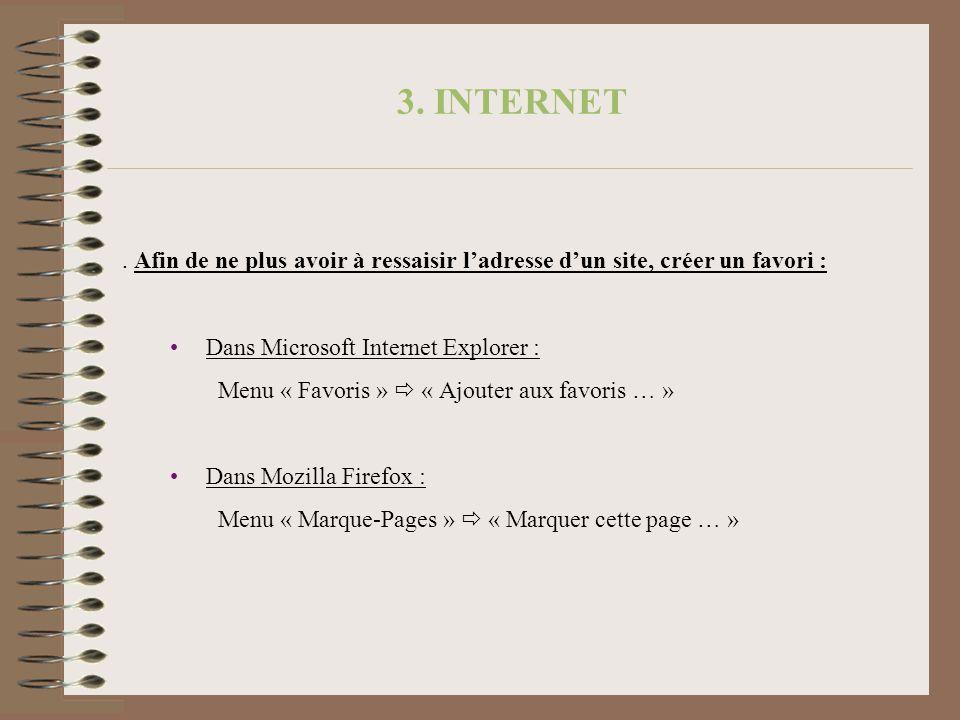 . Afin de ne plus avoir à ressaisir ladresse dun site, créer un favori : Dans Microsoft Internet Explorer : Menu « Favoris » « Ajouter aux favoris … »