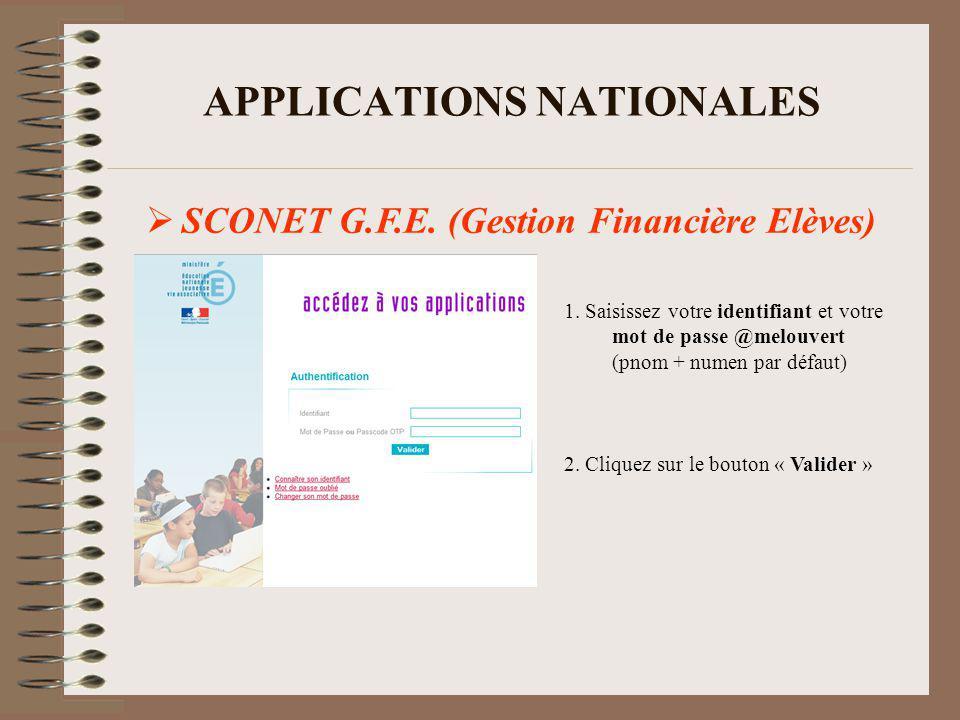 APPLICATIONS NATIONALES SCONET G.F.E. (Gestion Financière Elèves) 1. Saisissez votre identifiant et votre mot de passe @melouvert (pnom + numen par dé