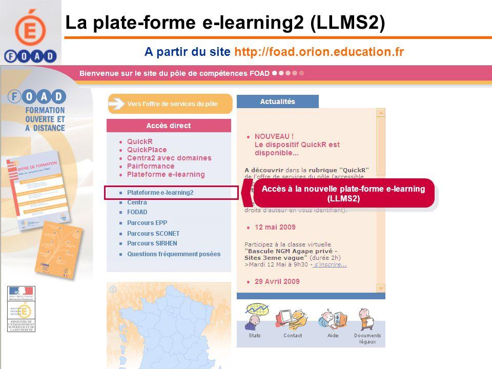 A partir du site http://foad.orion.education.fr Accès à la nouvelle plate-forme e-learning (LLMS2) La plate-forme e-learning2 (LLMS2)