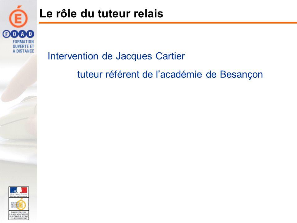 Intervention de Jacques Cartier tuteur référent de lacadémie de Besançon Le rôle du tuteur relais
