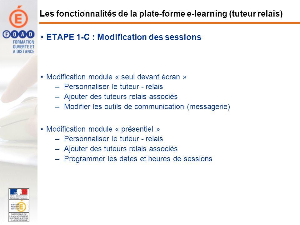 ETAPE 1-C : Modification des sessions Modification module « seul devant écran » –Personnaliser le tuteur - relais –Ajouter des tuteurs relais associés
