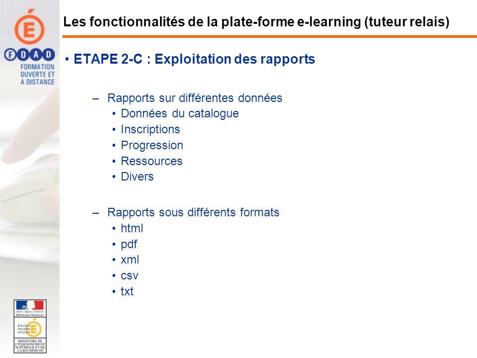 ETAPE 2-C : Exploitation des rapports –Rapports sur différentes données Données du catalogue Inscriptions Progression Ressources Divers –Rapports sous