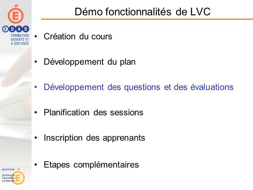 Démo fonctionnalités de LVC Création du cours Développement du plan Développement des questions et des évaluations Planification des sessions Inscription des apprenants Etapes complémentaires