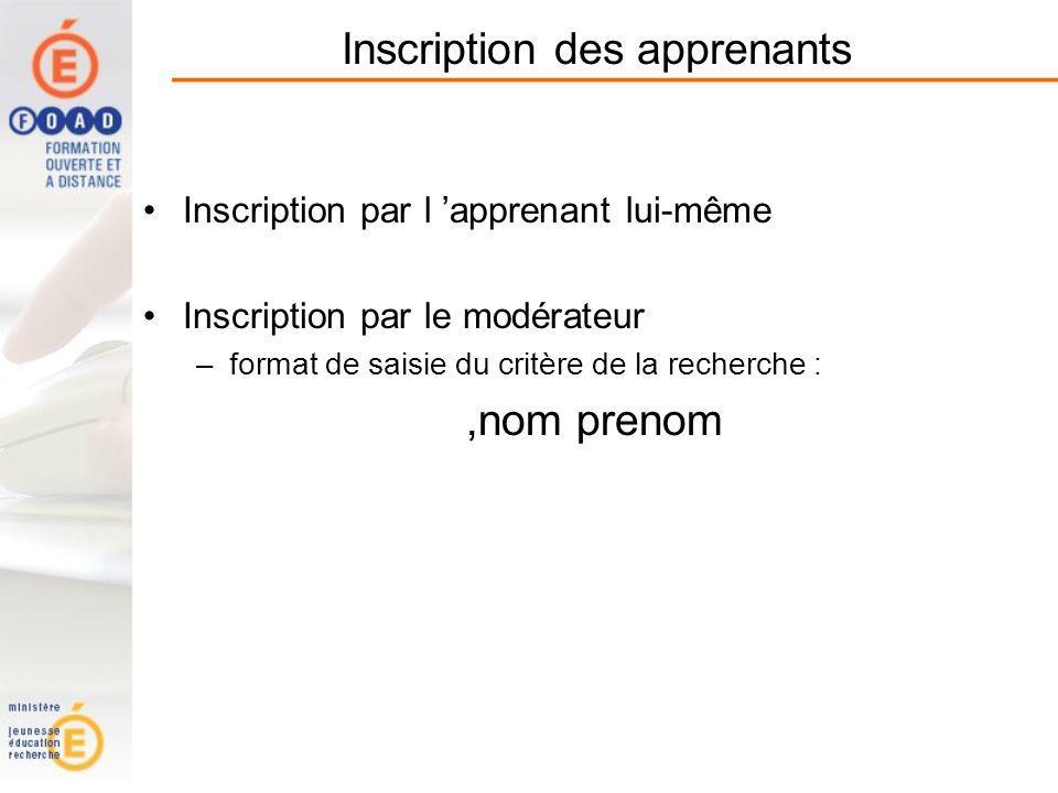 Inscription des apprenants Inscription par l apprenant lui-même Inscription par le modérateur –format de saisie du critère de la recherche :,nom prenom