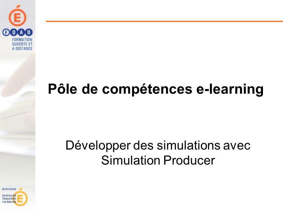 Pôle de compétences e-learning Développer des simulations avec Simulation Producer