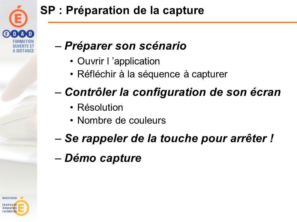 SP : Préparation de la capture –Préparer son scénario Ouvrir l application Réfléchir à la séquence à capturer –Contrôler la configuration de son écran Résolution Nombre de couleurs –Se rappeler de la touche pour arrêter .