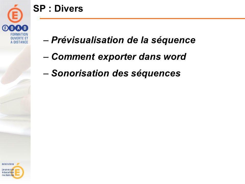 SP : Divers –Prévisualisation de la séquence –Comment exporter dans word –Sonorisation des séquences